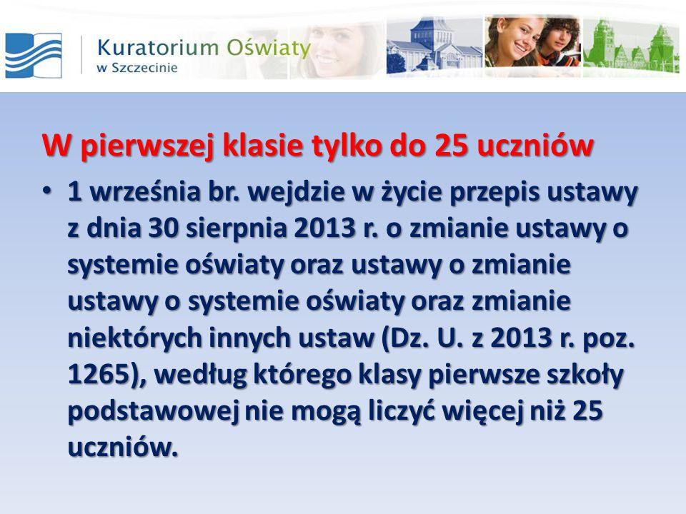 W pierwszej klasie tylko do 25 uczniów 1 września br. wejdzie w życie przepis ustawy z dnia 30 sierpnia 2013 r. o zmianie ustawy o systemie oświaty or