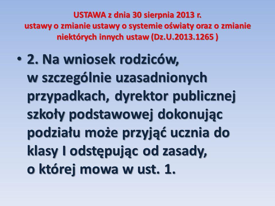 USTAWA z dnia 30 sierpnia 2013 r. ustawy o zmianie ustawy o systemie oświaty oraz o zmianie niektórych innych ustaw (Dz.U.2013.1265 ) 2. Na wniosek ro