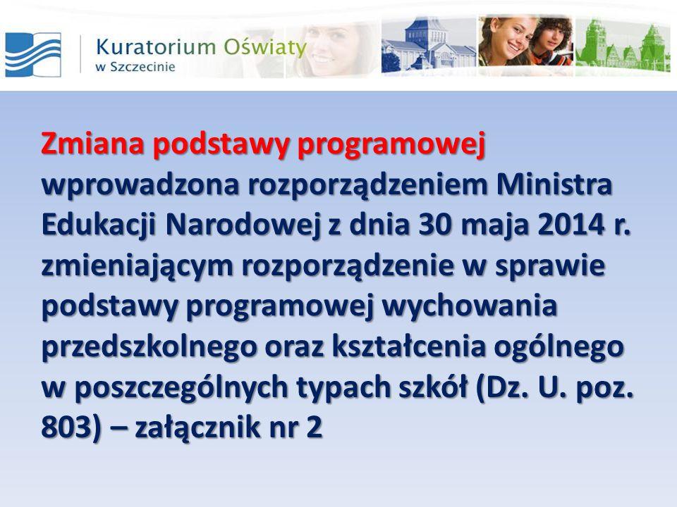 Zmiana podstawy programowej wprowadzona rozporządzeniem Ministra Edukacji Narodowej z dnia 30 maja 2014 r. zmieniającym rozporządzenie w sprawie podst