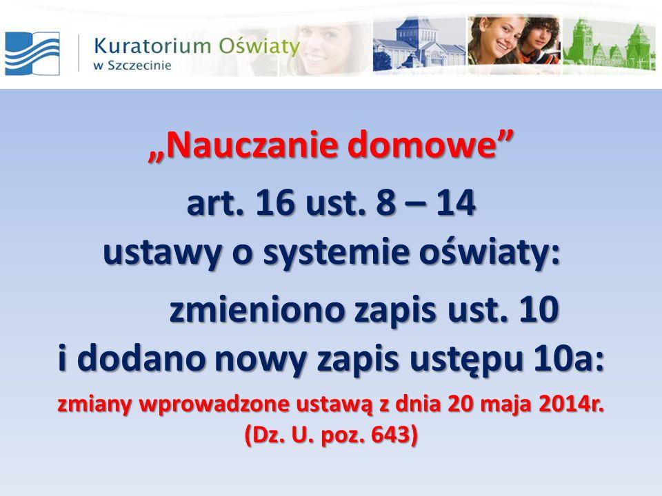"""""""Nauczanie domowe"""" art. 16 ust. 8 – 14 ustawy o systemie oświaty: zmieniono zapis ust. 10 i dodano nowy zapis ustępu 10a: zmiany wprowadzone ustawą z"""