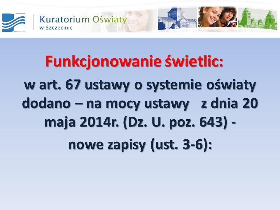 Funkcjonowanie świetlic: w art. 67 ustawy o systemie oświaty dodano – na mocy ustawy z dnia 20 maja 2014r. (Dz. U. poz. 643) - nowe zapisy (ust. 3-6):