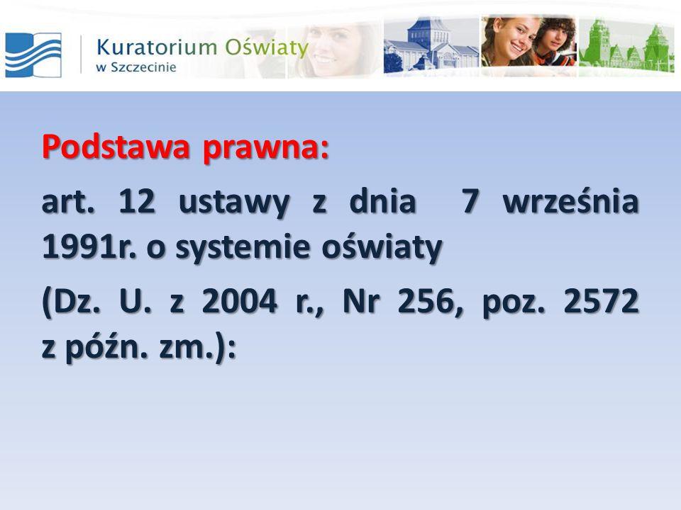 Podstawa prawna: art. 12 ustawy z dnia 7 września 1991r. o systemie oświaty (Dz. U. z 2004 r., Nr 256, poz. 2572 z późn. zm.):