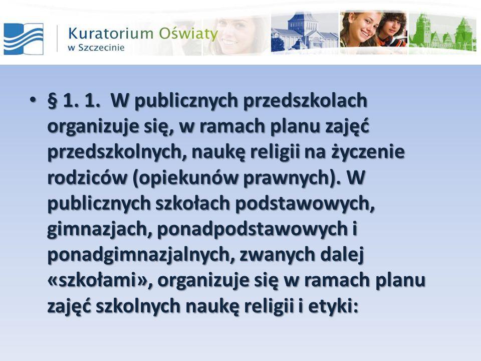 § 1. 1. W publicznych przedszkolach organizuje się, w ramach planu zajęć przedszkolnych, naukę religii na życzenie rodziców (opiekunów prawnych). W pu
