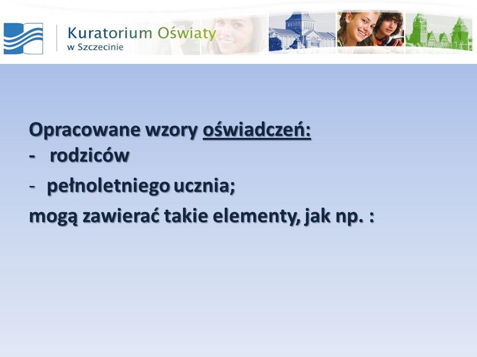 Opracowane wzory oświadczeń: - rodziców -pełnoletniego ucznia; mogą zawierać takie elementy, jak np. :