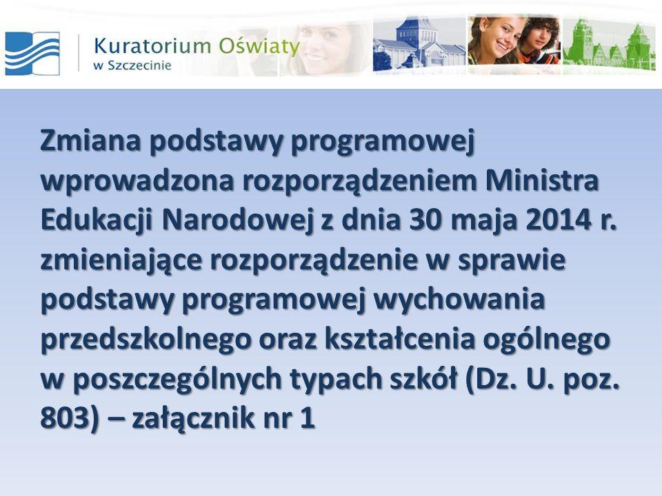 Zmiana podstawy programowej wprowadzona rozporządzeniem Ministra Edukacji Narodowej z dnia 30 maja 2014 r. zmieniające rozporządzenie w sprawie podsta