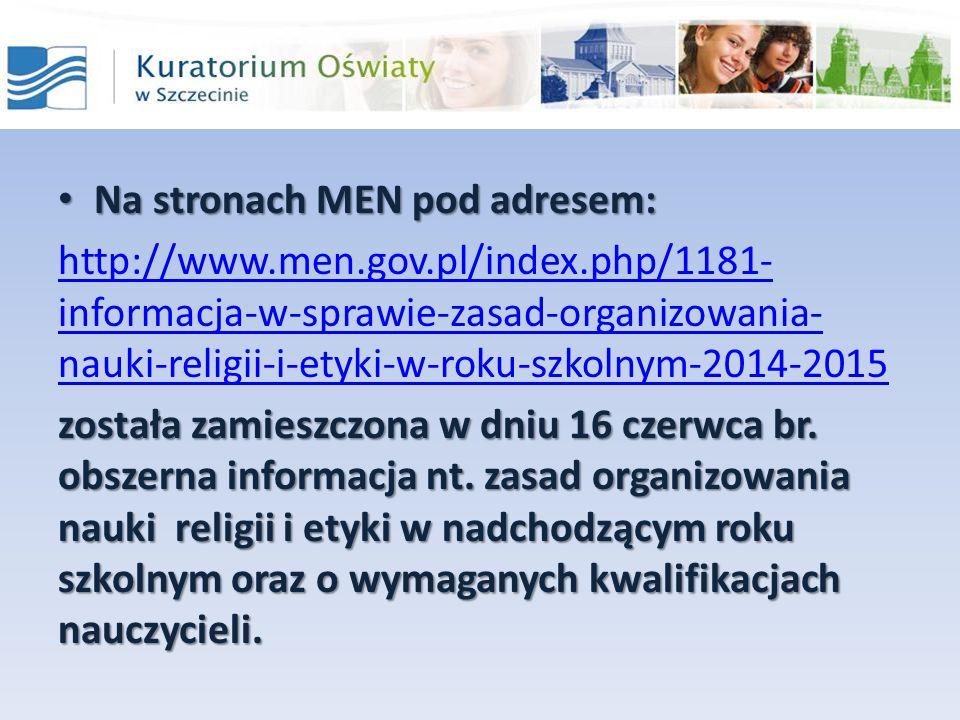 Na stronach MEN pod adresem: Na stronach MEN pod adresem: http://www.men.gov.pl/index.php/1181- informacja-w-sprawie-zasad-organizowania- nauki-religi