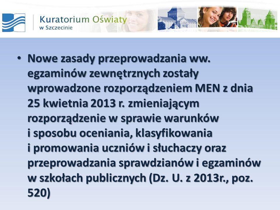 Nowe zasady przeprowadzania ww. egzaminów zewnętrznych zostały wprowadzone rozporządzeniem MEN z dnia 25 kwietnia 2013 r. zmieniającym rozporządzenie