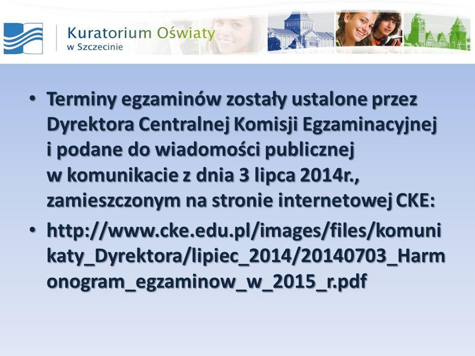 Terminy egzaminów zostały ustalone przez Dyrektora Centralnej Komisji Egzaminacyjnej i podane do wiadomości publicznej w komunikacie z dnia 3 lipca 20