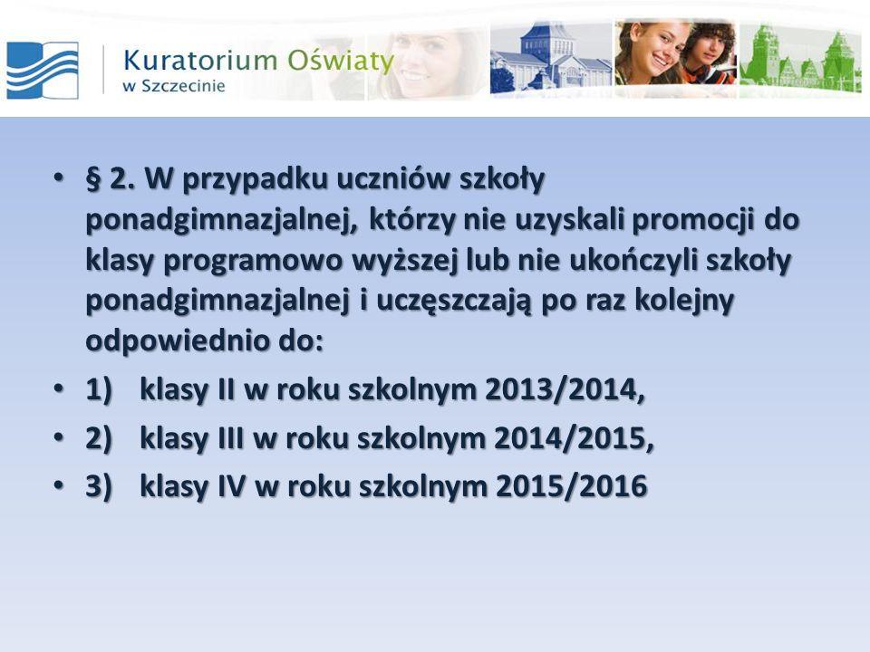 § 2. W przypadku uczniów szkoły ponadgimnazjalnej, którzy nie uzyskali promocji do klasy programowo wyższej lub nie ukończyli szkoły ponadgimnazjalnej