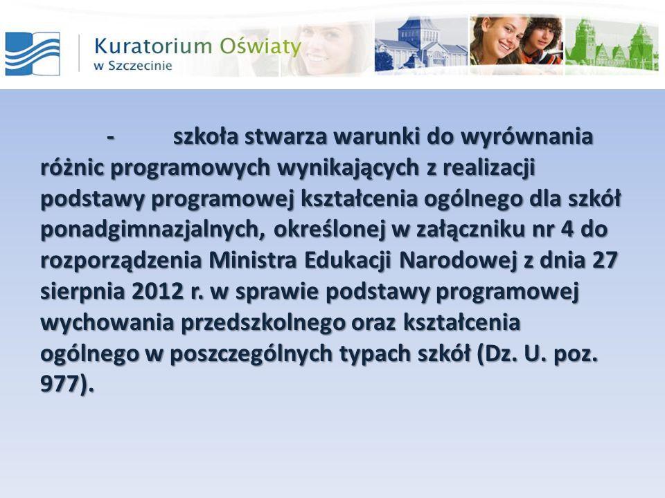-szkoła stwarza warunki do wyrównania różnic programowych wynikających z realizacji podstawy programowej kształcenia ogólnego dla szkół ponadgimnazjal