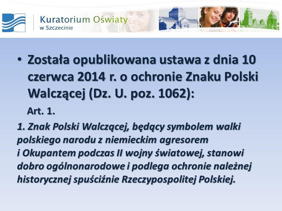 Została opublikowana ustawa z dnia 10 czerwca 2014 r. o ochronie Znaku Polski Walczącej (Dz. U. poz. 1062): Została opublikowana ustawa z dnia 10 czer