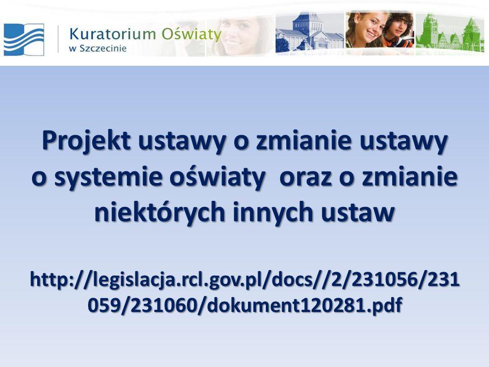 Projekt ustawy o zmianie ustawy o systemie oświaty oraz o zmianie niektórych innych ustaw http://legislacja.rcl.gov.pl/docs//2/231056/231 059/231060/d