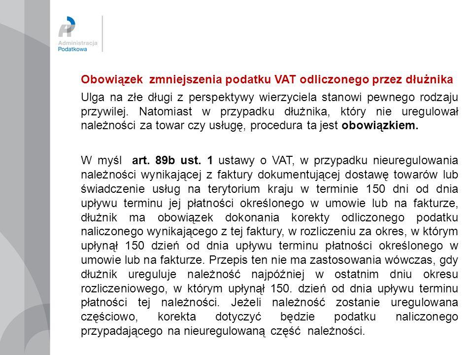 Obowiązek zmniejszenia podatku VAT odliczonego przez dłużnika Ulga na złe długi z perspektywy wierzyciela stanowi pewnego rodzaju przywilej. Natomiast