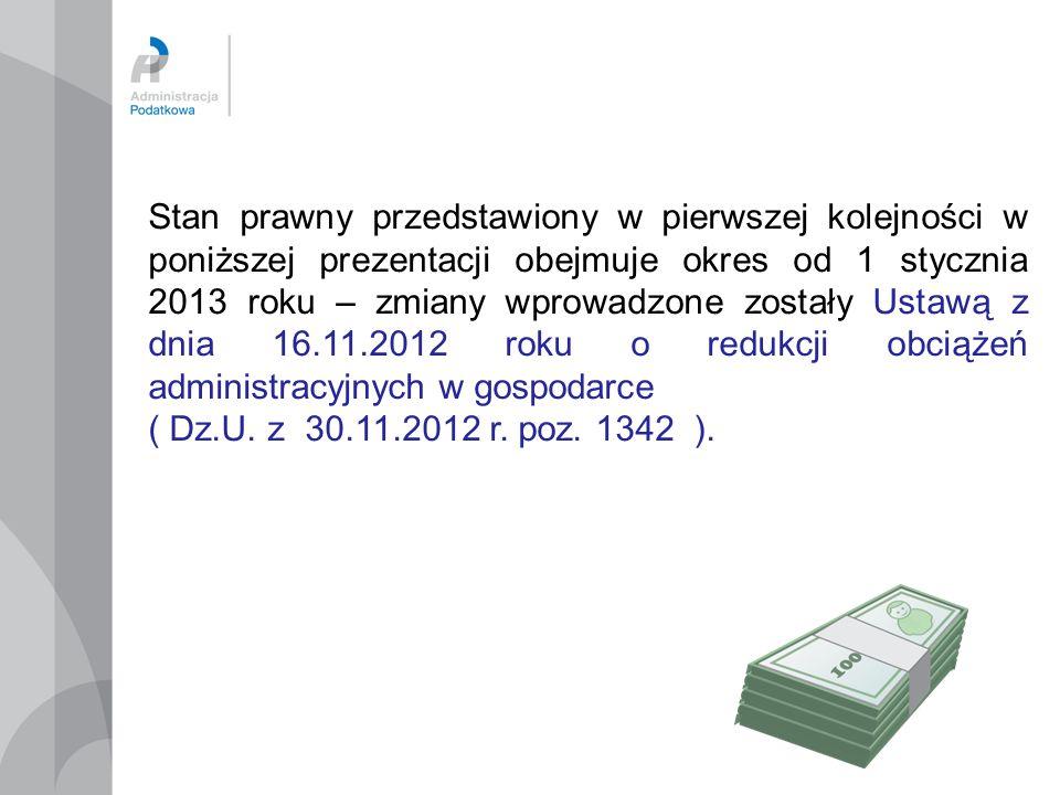 Stan prawny przedstawiony w pierwszej kolejności w poniższej prezentacji obejmuje okres od 1 stycznia 2013 roku – zmiany wprowadzone zostały Ustawą z
