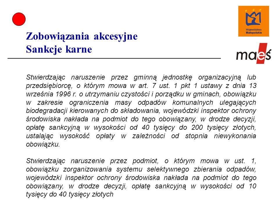 Zobowiązania akcesyjne Sankcje karne Stwierdzając naruszenie przez gminną jednostkę organizacyjną lub przedsiębiorcę, o którym mowa w art.