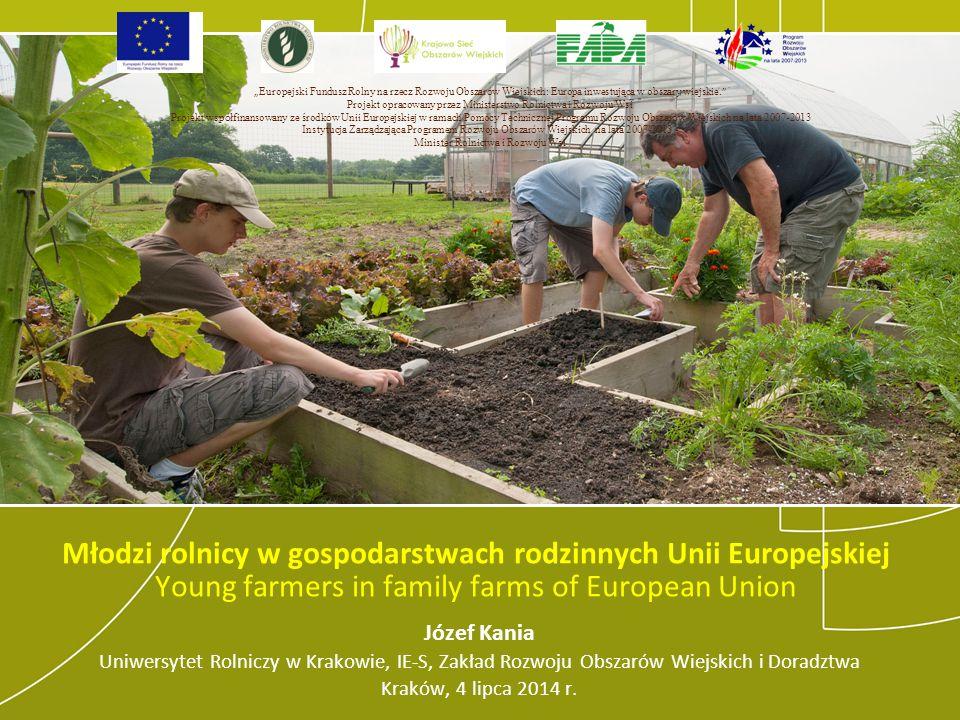 Młodzi rolnicy w gospodarstwach rodzinnych Unii Europejskiej Young farmers in family farms of European Union Józef Kania Uniwersytet Rolniczy w Krakow