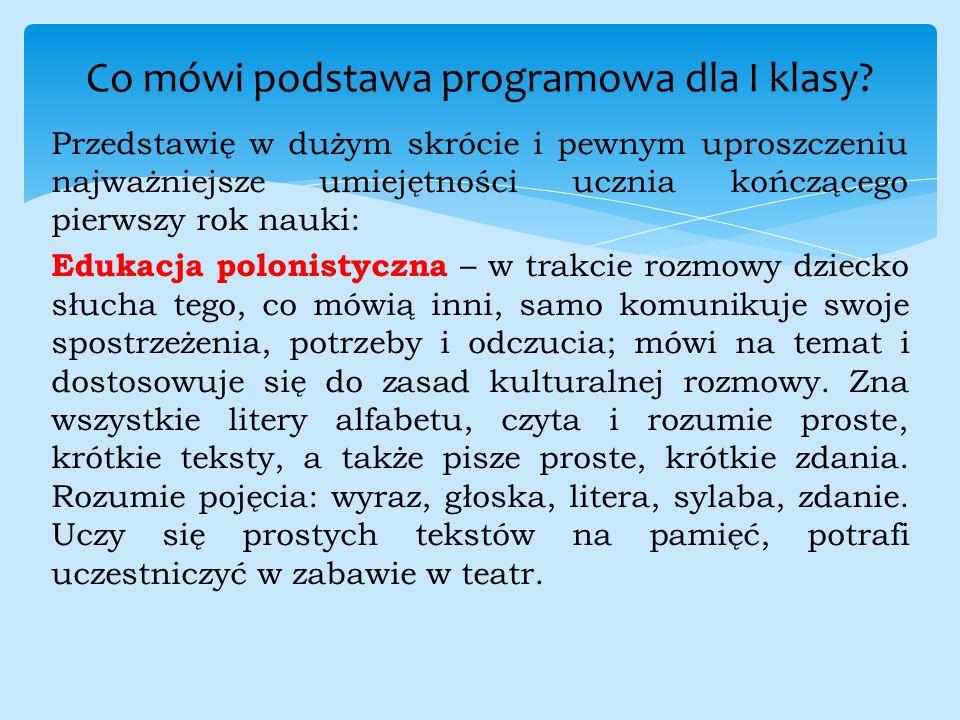 Przedstawię w dużym skrócie i pewnym uproszczeniu najważniejsze umiejętności ucznia kończącego pierwszy rok nauki: Edukacja polonistyczna – w trakcie