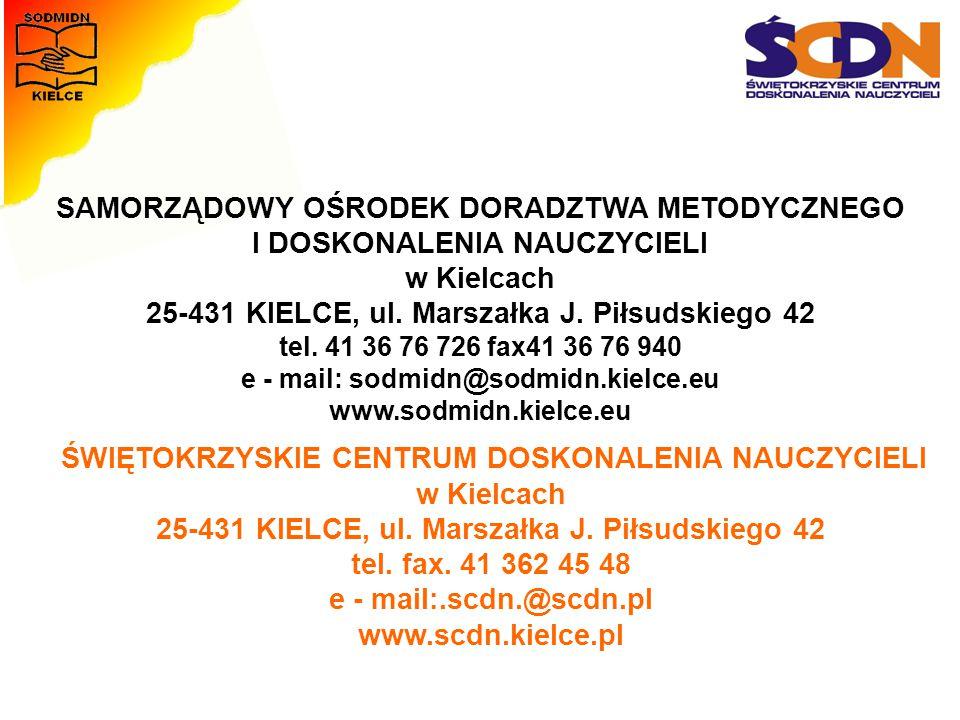 SAMORZĄDOWY OŚRODEK DORADZTWA METODYCZNEGO I DOSKONALENIA NAUCZYCIELI w Kielcach 25-431 KIELCE, ul. Marszałka J. Piłsudskiego 42 tel. 41 36 76 726 fax