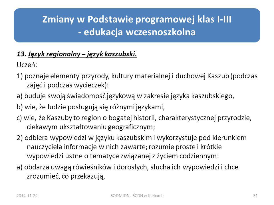 13. Język regionalny – język kaszubski. Uczeń: 1) poznaje elementy przyrody, kultury materialnej i duchowej Kaszub (podczas zajęć i podczas wycieczek)