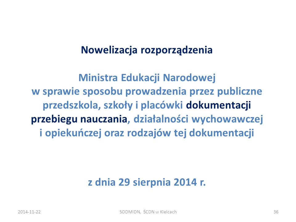 2014-11-22SODMiDN, ŚCDN w Kielcach36 Nowelizacja rozporządzenia Ministra Edukacji Narodowej w sprawie sposobu prowadzenia przez publiczne przedszkola,