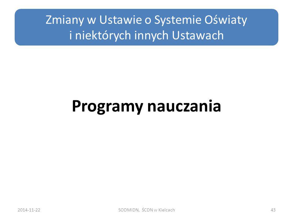 Programy nauczania 2014-11-22SODMiDN, ŚCDN w Kielcach43 Zmiany w Ustawie o Systemie Oświaty i niektórych innych Ustawach