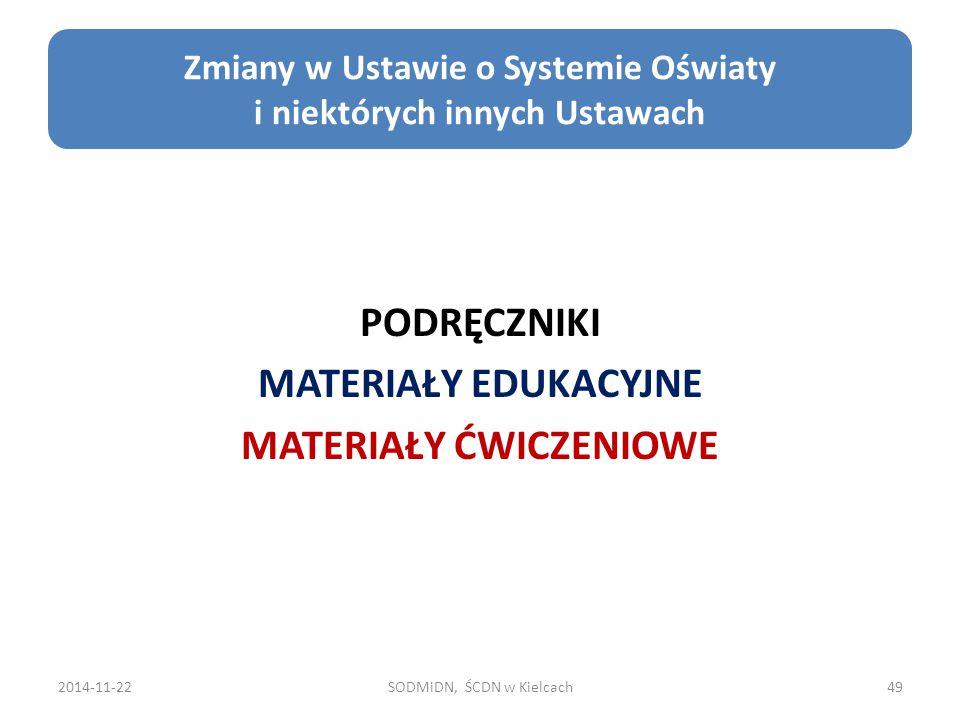 2014-11-22SODMiDN, ŚCDN w Kielcach49 Zmiany w Ustawie o Systemie Oświaty i niektórych innych Ustawach PODRĘCZNIKI MATERIAŁY EDUKACYJNE MATERIAŁY ĆWICZ
