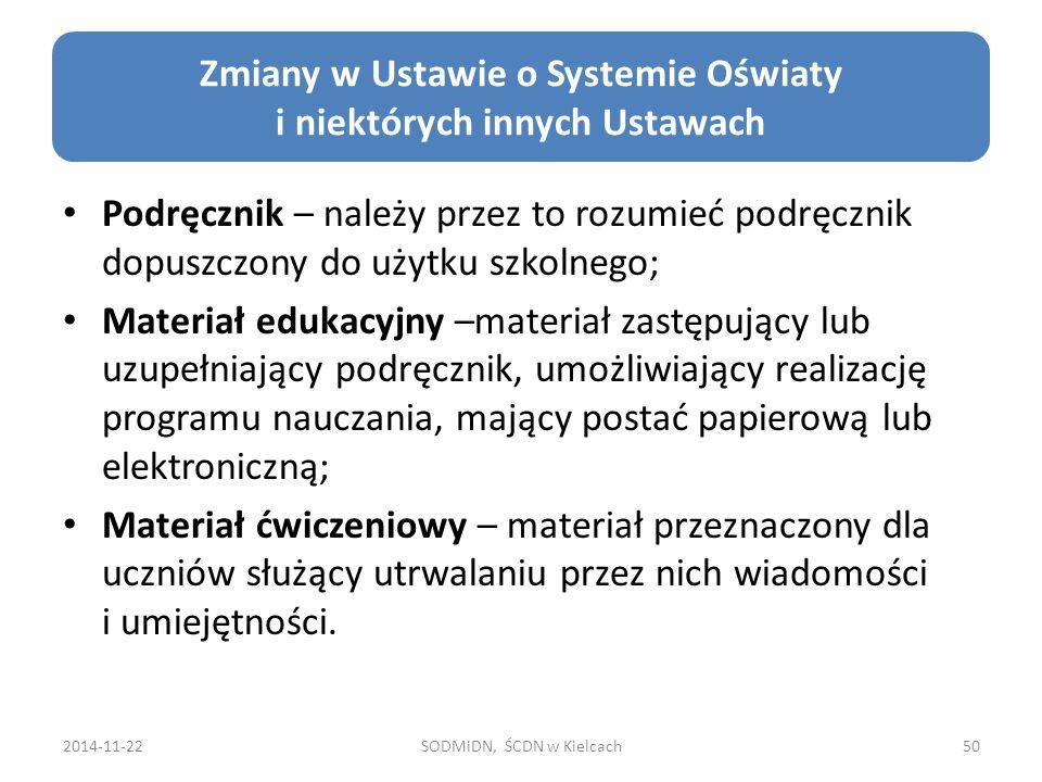 2014-11-22SODMiDN, ŚCDN w Kielcach50 Zmiany w Ustawie o Systemie Oświaty i niektórych innych Ustawach Podręcznik – należy przez to rozumieć podręcznik