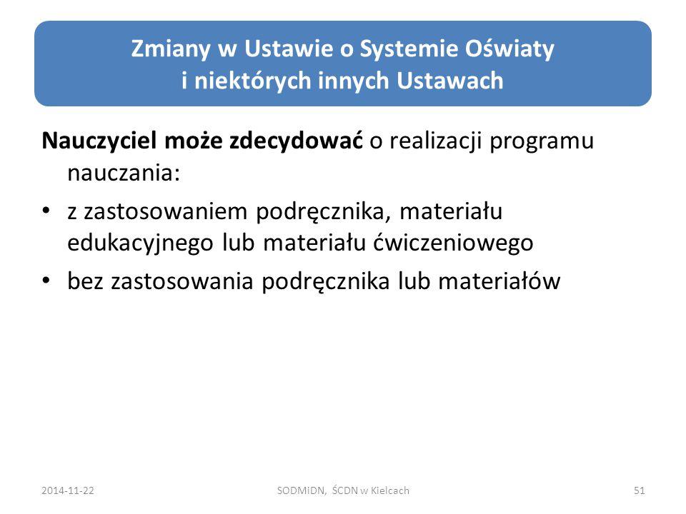 2014-11-22SODMiDN, ŚCDN w Kielcach51 Zmiany w Ustawie o Systemie Oświaty i niektórych innych Ustawach Nauczyciel może zdecydować o realizacji programu
