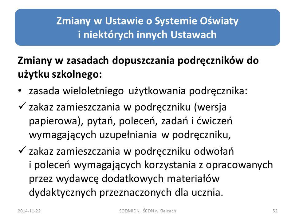 2014-11-22SODMiDN, ŚCDN w Kielcach52 Zmiany w Ustawie o Systemie Oświaty i niektórych innych Ustawach Zmiany w zasadach dopuszczania podręczników do u