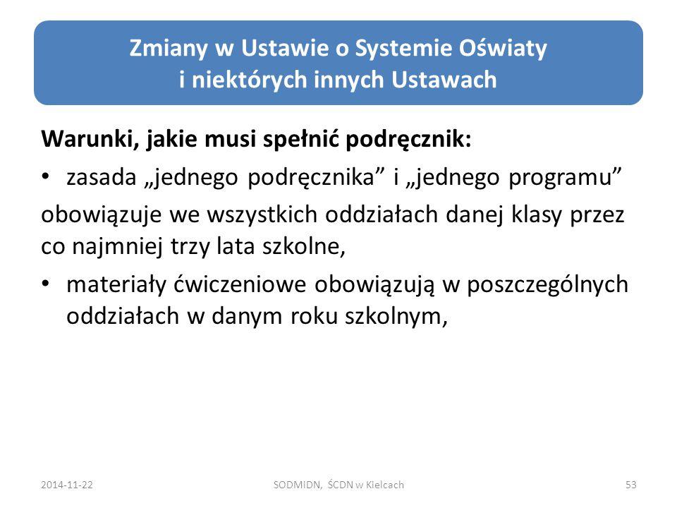 """2014-11-22SODMiDN, ŚCDN w Kielcach53 Zmiany w Ustawie o Systemie Oświaty i niektórych innych Ustawach Warunki, jakie musi spełnić podręcznik: zasada """""""
