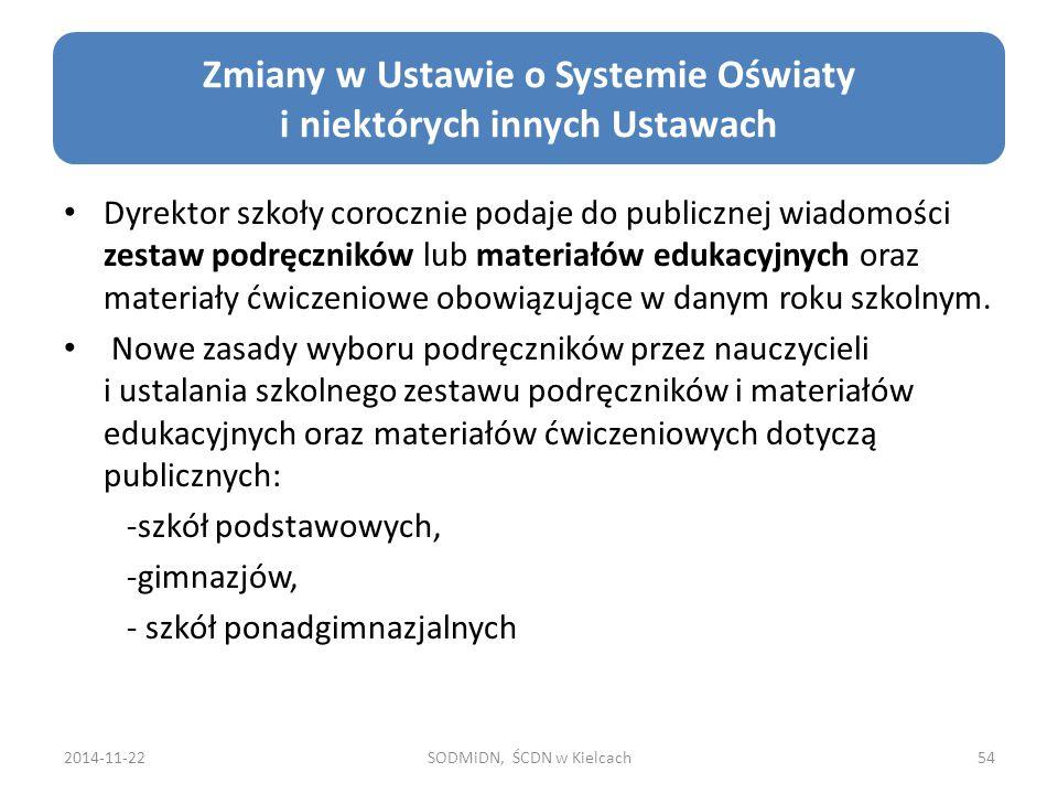 2014-11-22SODMiDN, ŚCDN w Kielcach54 Zmiany w Ustawie o Systemie Oświaty i niektórych innych Ustawach Dyrektor szkoły corocznie podaje do publicznej w
