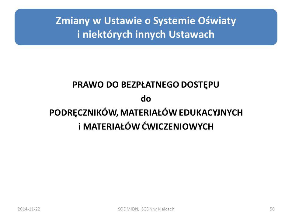 2014-11-22SODMiDN, ŚCDN w Kielcach56 Zmiany w Ustawie o Systemie Oświaty i niektórych innych Ustawach PRAWO DO BEZPŁATNEGO DOSTĘPU do PODRĘCZNIKÓW, MATERIAŁÓW EDUKACYJNYCH i MATERIAŁÓW ĆWICZENIOWYCH