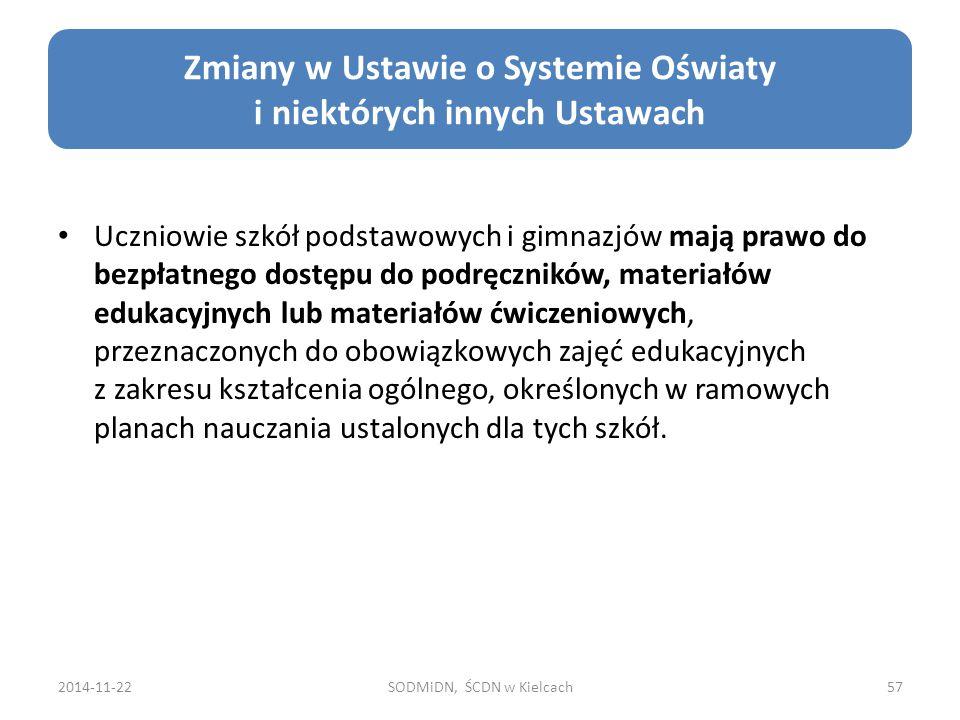 2014-11-22SODMiDN, ŚCDN w Kielcach57 Zmiany w Ustawie o Systemie Oświaty i niektórych innych Ustawach Uczniowie szkół podstawowych i gimnazjów mają pr