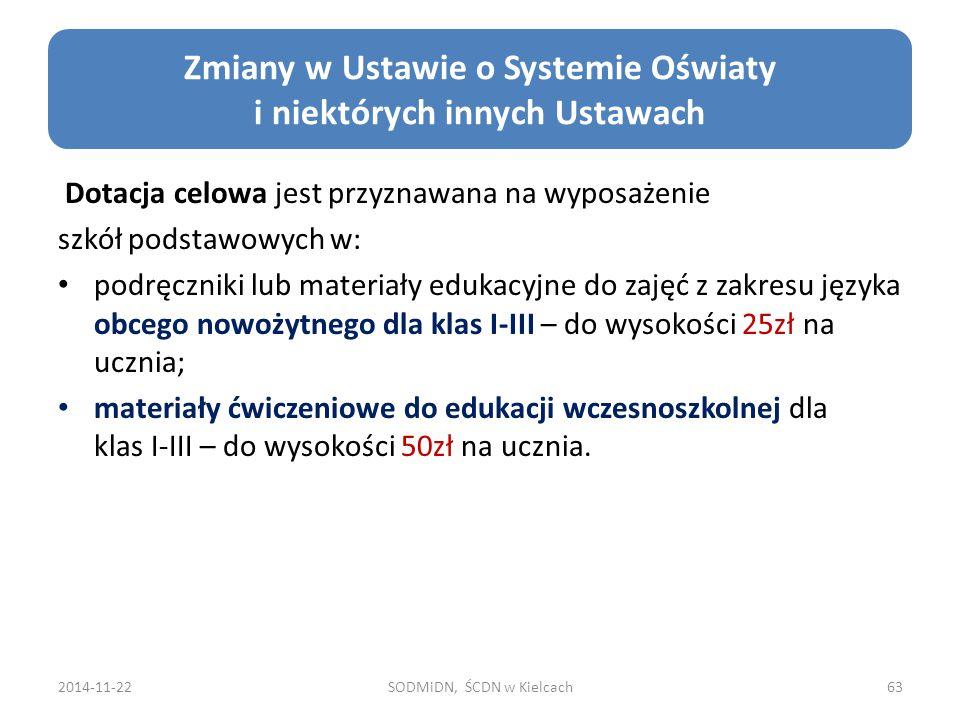 2014-11-22SODMiDN, ŚCDN w Kielcach63 Zmiany w Ustawie o Systemie Oświaty i niektórych innych Ustawach Dotacja celowa jest przyznawana na wyposażenie s