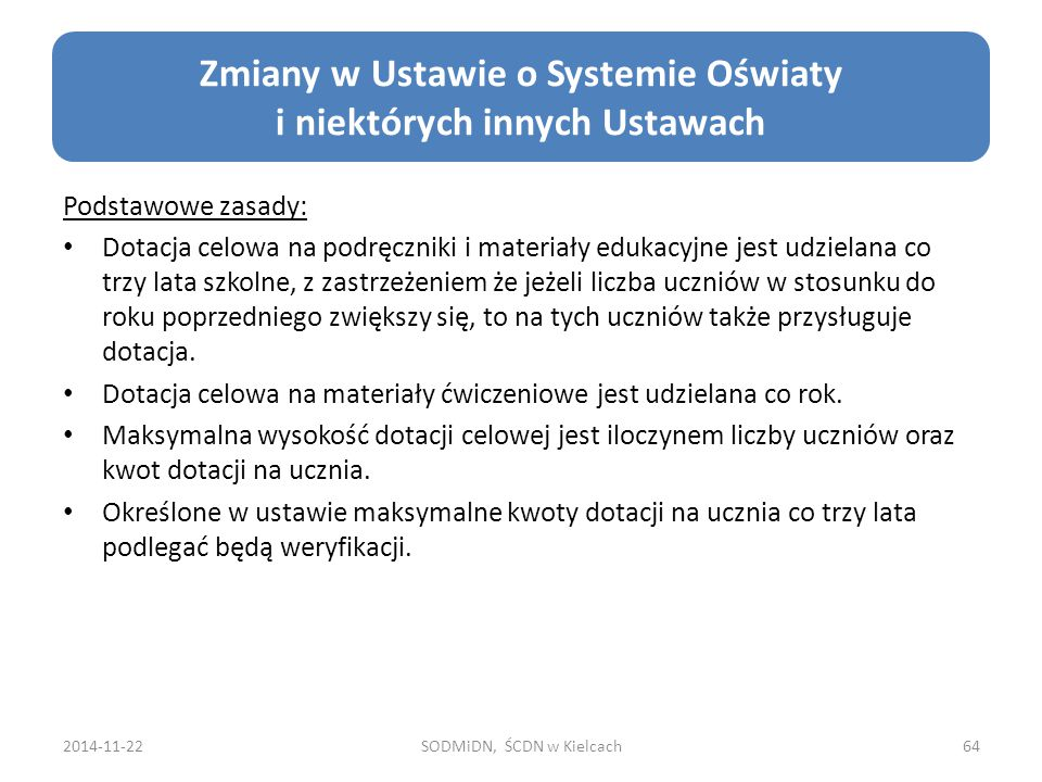 2014-11-22SODMiDN, ŚCDN w Kielcach64 Zmiany w Ustawie o Systemie Oświaty i niektórych innych Ustawach Podstawowe zasady: Dotacja celowa na podręczniki