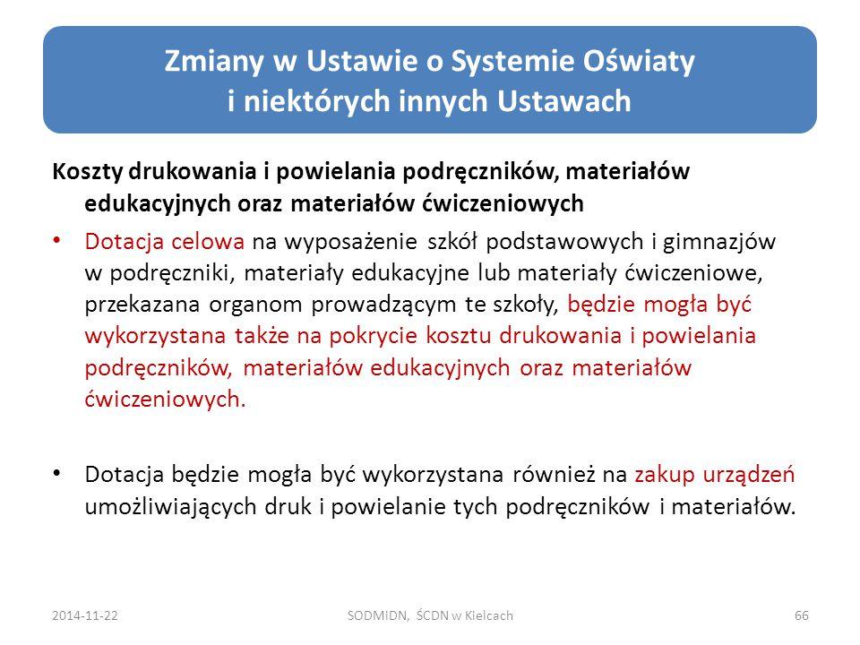2014-11-22SODMiDN, ŚCDN w Kielcach66 Zmiany w Ustawie o Systemie Oświaty i niektórych innych Ustawach Koszty drukowania i powielania podręczników, mat