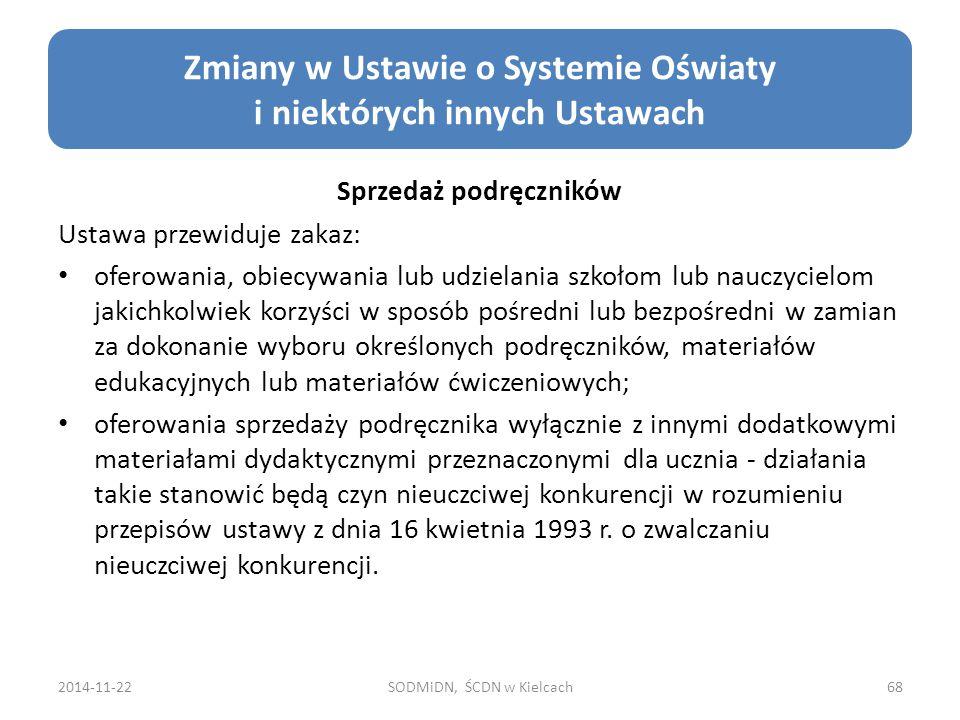 2014-11-22SODMiDN, ŚCDN w Kielcach68 Zmiany w Ustawie o Systemie Oświaty i niektórych innych Ustawach Sprzedaż podręczników Ustawa przewiduje zakaz: o
