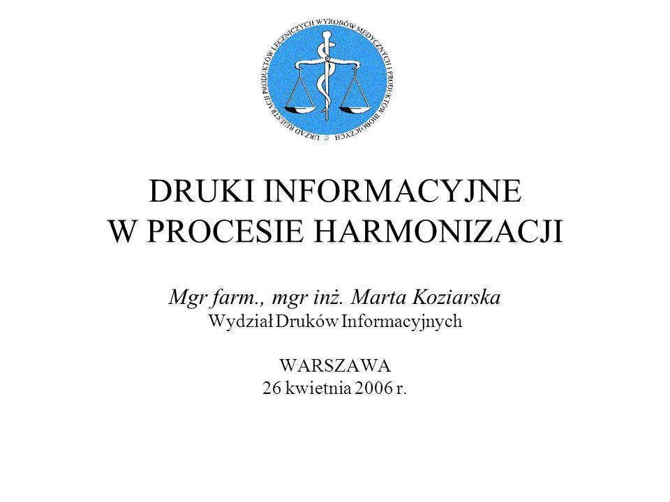 DRUKI INFORMACYJNE W PROCESIE HARMONIZACJI Mgr farm., mgr inż. Marta Koziarska Wydział Druków Informacyjnych WARSZAWA 26 kwietnia 2006 r.