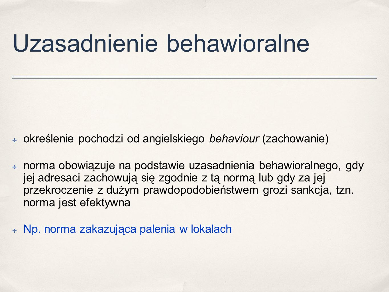 Uzasadnienie behawioralne ✤ określenie pochodzi od angielskiego behaviour (zachowanie) ✤ norma obowiązuje na podstawie uzasadnienia behawioralnego, gd