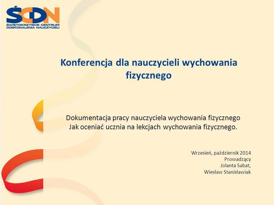 Konferencja dla nauczycieli wychowania fizycznego Dokumentacja pracy nauczyciela wychowania fizycznego Jak oceniać ucznia na lekcjach wychowania fizyc