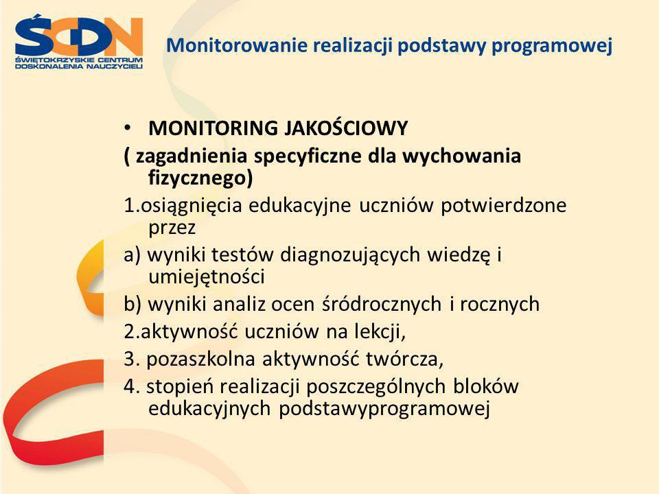 Monitorowanie realizacji podstawy programowej MONITORING JAKOŚCIOWY ( zagadnienia specyficzne dla wychowania fizycznego) 1.osiągnięcia edukacyjne uczn