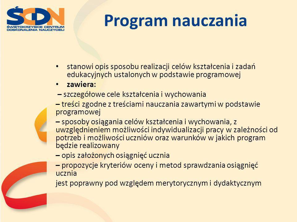 Program nauczania stanowi opis sposobu realizacji celów kształcenia i zadań edukacyjnych ustalonych w podstawie programowej zawiera: – szczegółowe cel