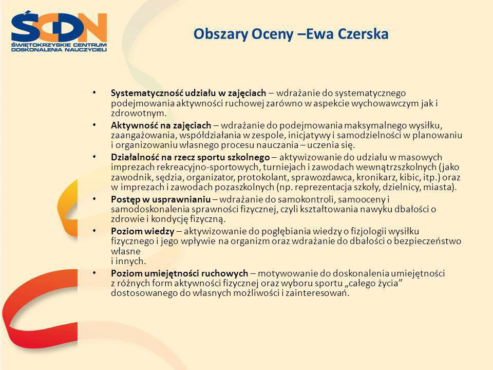 Obszary Oceny –Ewa Czerska Systematyczność udziału w zajęciach – wdrażanie do systematycznego podejmowania aktywności ruchowej zarówno w aspekcie wych