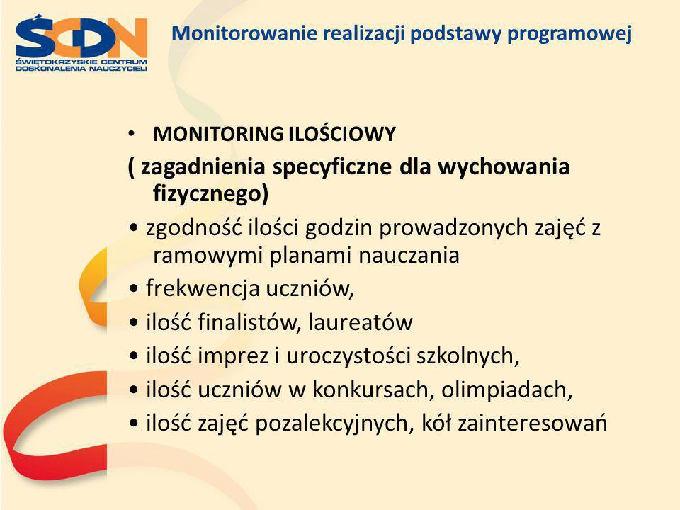 Monitorowanie realizacji podstawy programowej MONITORING ILOŚCIOWY ( zagadnienia specyficzne dla wychowania fizycznego) zgodność ilości godzin prowadz