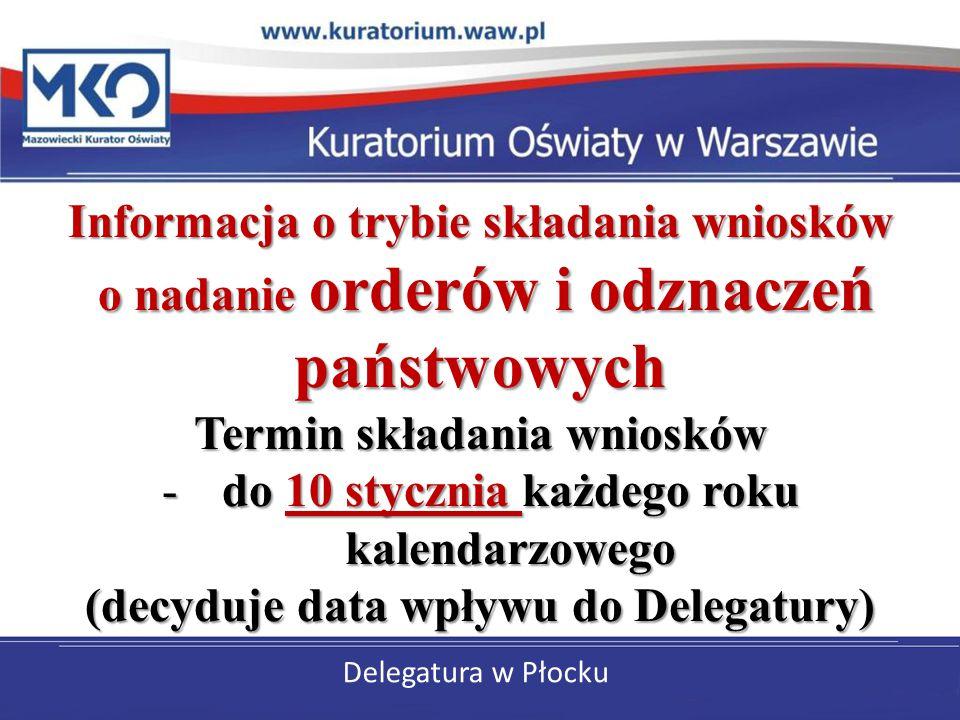 Delegatura w Płocku Informacja o trybie składania wniosków o nadanie orderów i odznaczeń państwowych o nadanie orderów i odznaczeń państwowych Termin