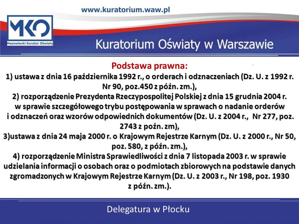 Delegatura w Płocku 1) ustawa z dnia 16 października 1992 r., o orderach i odznaczeniach (Dz. U. z 1992 r. Nr 90, poz.450 z późn. zm.), 2) rozporządze