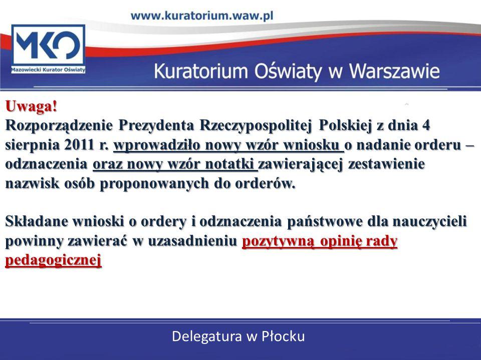 Delegatura w Płocku Uwaga! Rozporządzenie Prezydenta Rzeczypospolitej Polskiej z dnia 4 sierpnia 2011 r. wprowadziło nowy wzór wniosku o nadanie order
