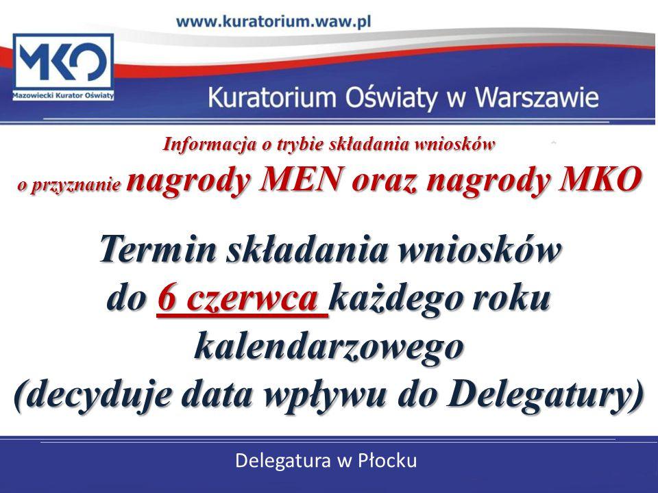 Delegatura w Płocku Informacja o trybie składania wniosków o przyznanie nagrody MEN oraz nagrody MKO Termin składania wniosków do 6 czerwca każdego ro