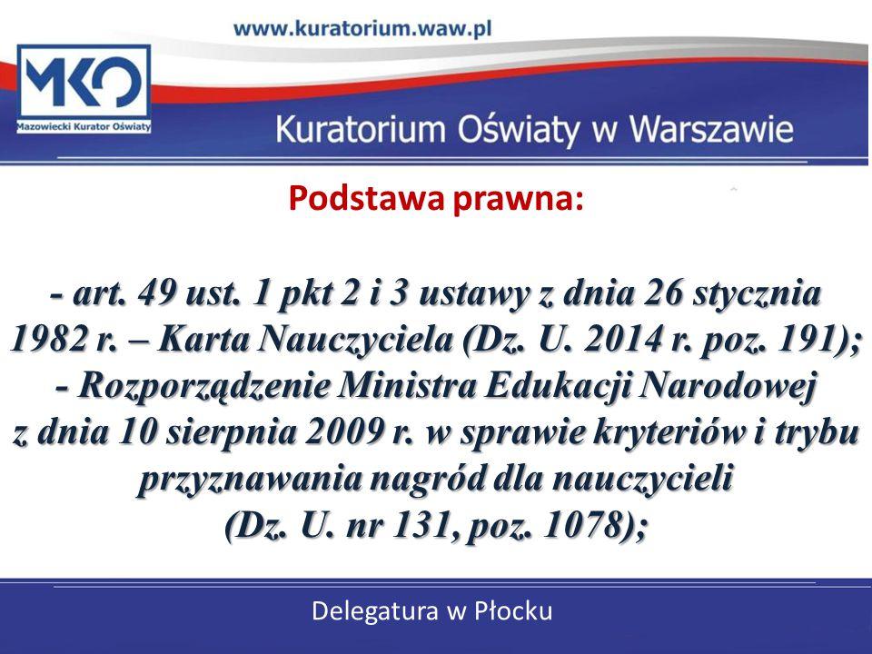 Delegatura w Płocku - art. 49 ust. 1 pkt 2 i 3 ustawy z dnia 26 stycznia 1982 r. – Karta Nauczyciela (Dz. U. 2014 r. poz. 191); - Rozporządzenie Minis