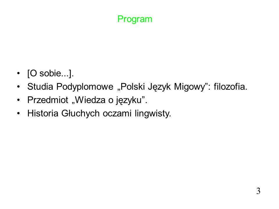"""Program [O sobie...]. Studia Podyplomowe """"Polski Język Migowy"""": filozofia. Przedmiot """"Wiedza o języku"""". Historia Głuchych oczami lingwisty. 3"""